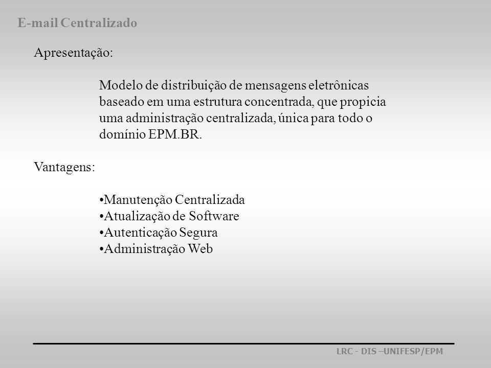 E-mail Centralizado Apresentação: Modelo de distribuição de mensagens eletrônicas. baseado em uma estrutura concentrada, que propicia.