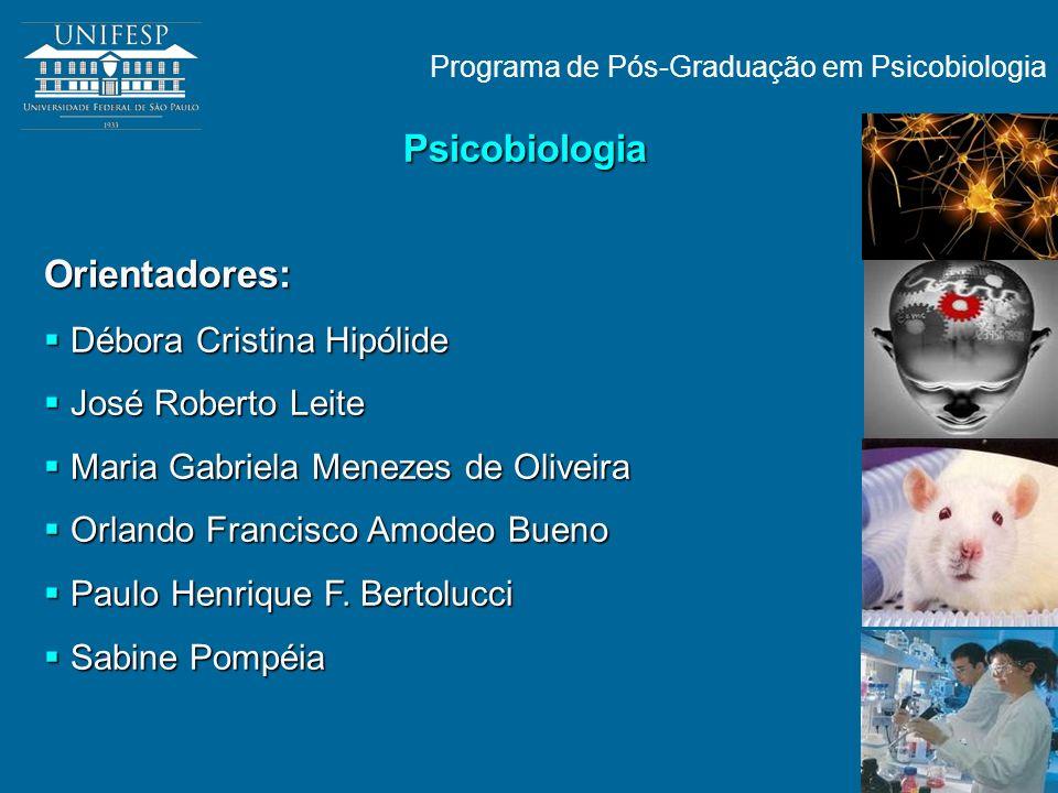 Psicobiologia Orientadores: Débora Cristina Hipólide