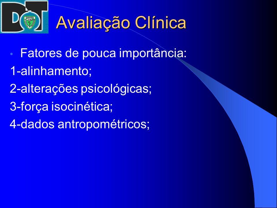 Avaliação Clínica Fatores de pouca importância: 1-alinhamento;