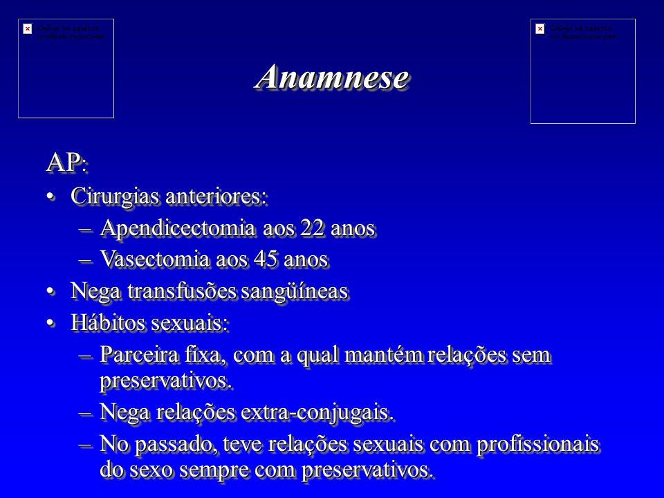 Anamnese AP: Cirurgias anteriores: Apendicectomia aos 22 anos