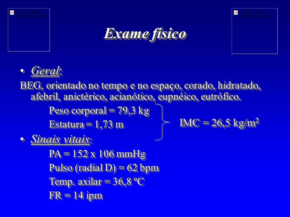 Exame físico Geral: Sinais vitais: IMC = 26,5 kg/m2