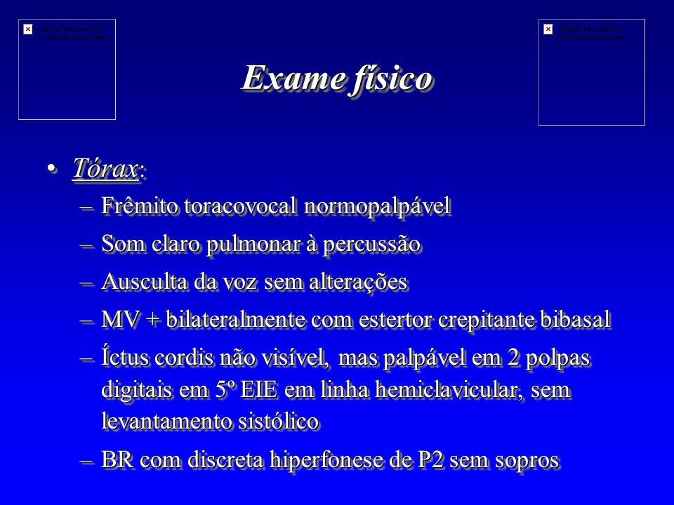 Exame físico Tórax: Frêmito toracovocal normopalpável