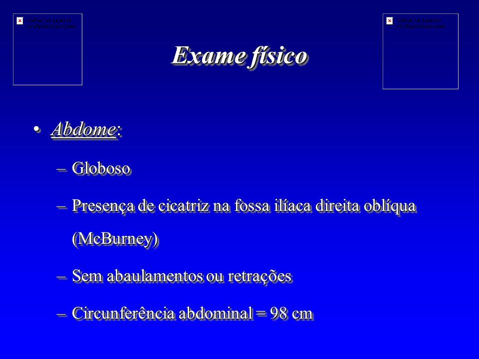 Exame físico Abdome: Globoso