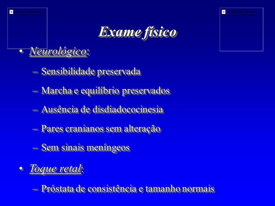 Exame físico Neurológico: Toque retal: Sensibilidade preservada