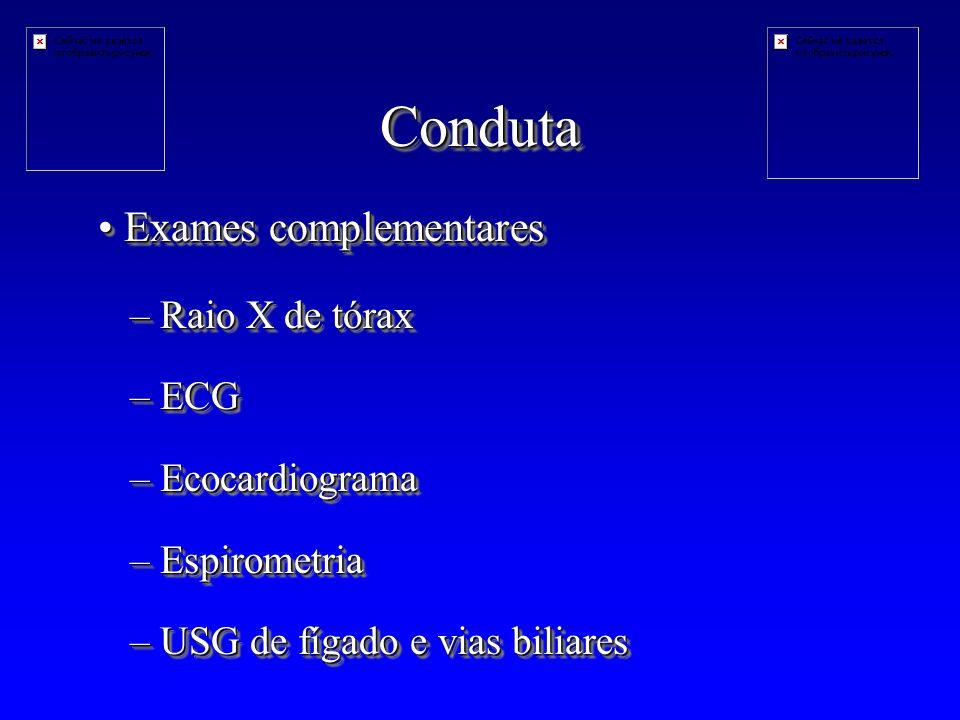 Conduta Exames complementares Raio X de tórax ECG Ecocardiograma