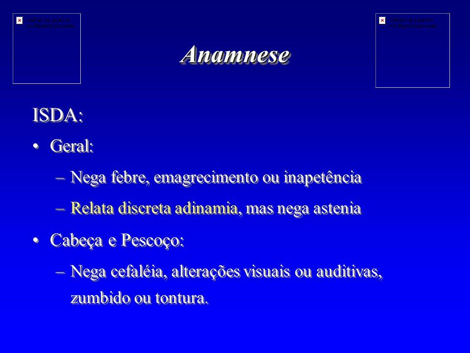 Anamnese ISDA: Geral: Cabeça e Pescoço: