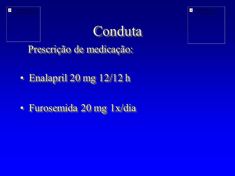 Conduta Prescrição de medicação: Enalapril 20 mg 12/12 h