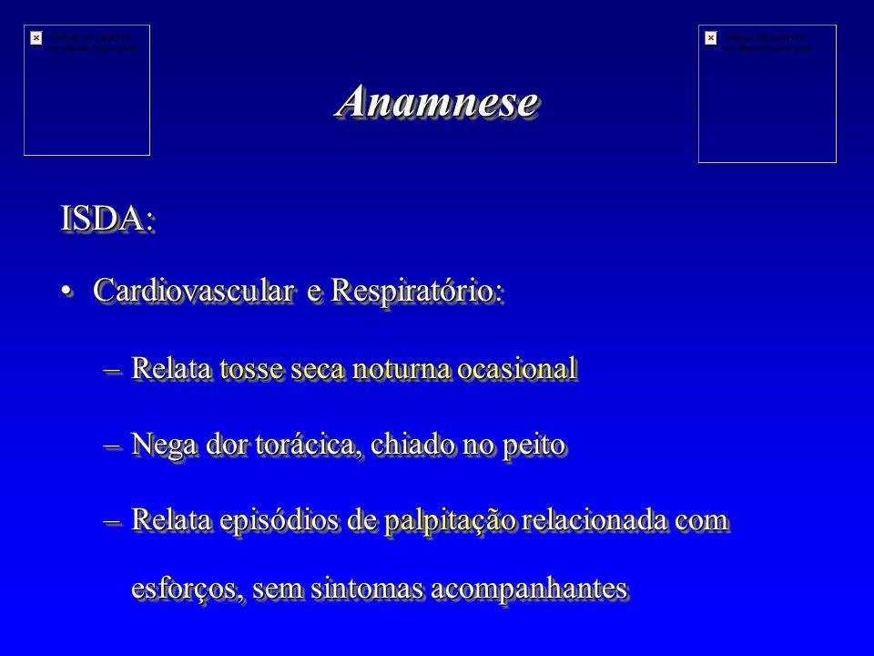 Anamnese ISDA: Cardiovascular e Respiratório: