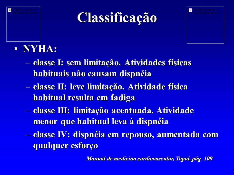 Classificação NYHA: classe I: sem limitação. Atividades físicas habituais não causam dispnéia.