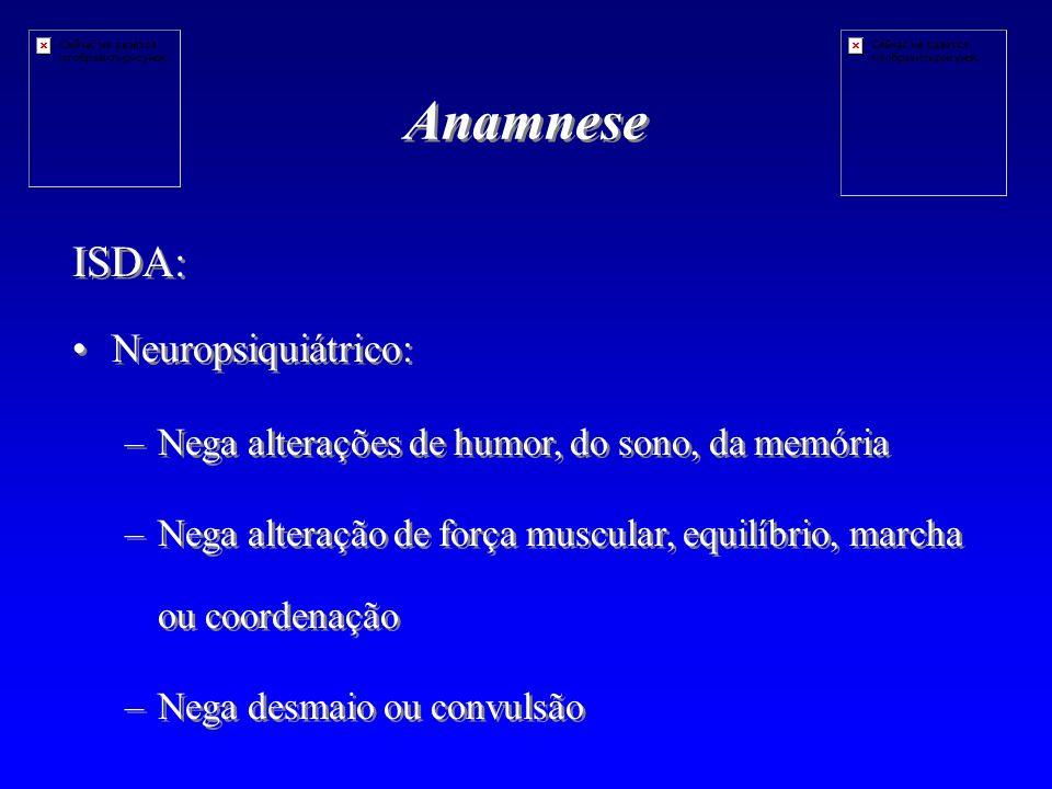 Anamnese ISDA: Neuropsiquiátrico: