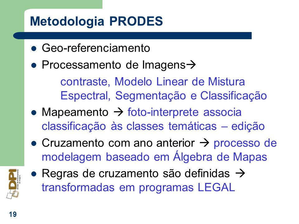 Metodologia PRODES Geo-referenciamento Processamento de Imagens