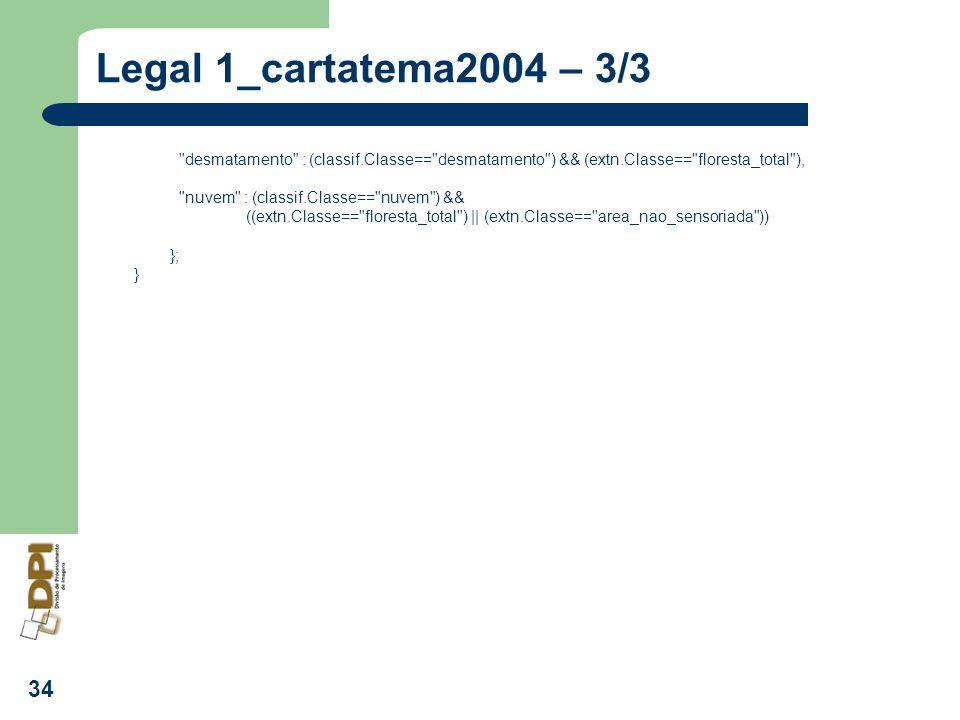 Legal 1_cartatema2004 – 3/3 desmatamento : (classif.Classe== desmatamento ) && (extn.Classe== floresta_total ),