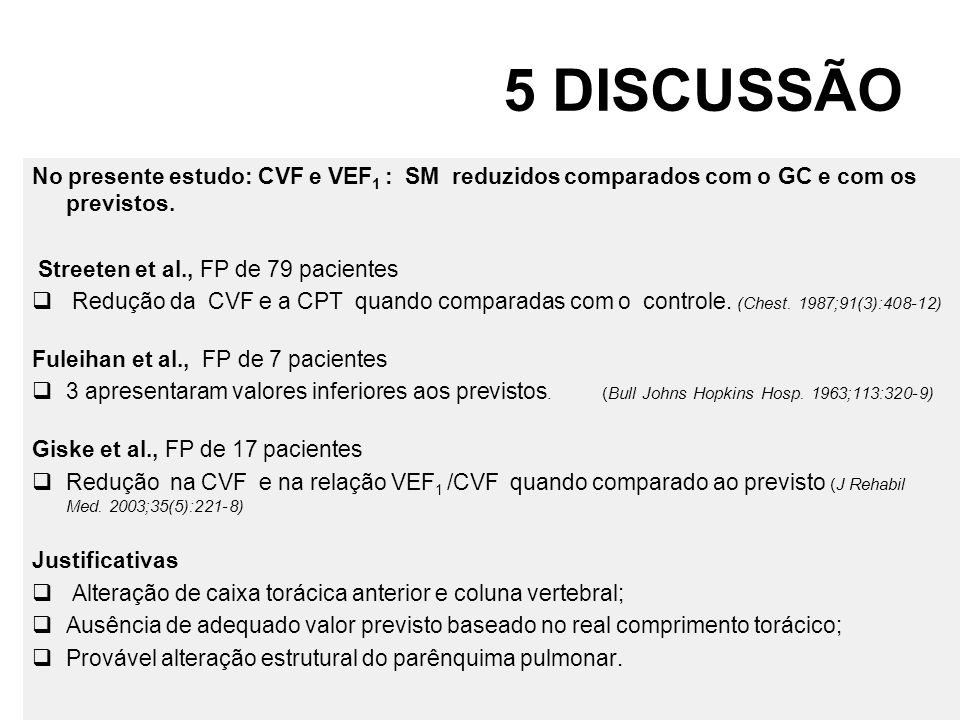 5 DISCUSSÃO No presente estudo: CVF e VEF1 : SM reduzidos comparados com o GC e com os previstos.