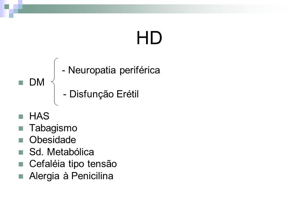 HD - Neuropatia periférica DM - Disfunção Erétil HAS Tabagismo