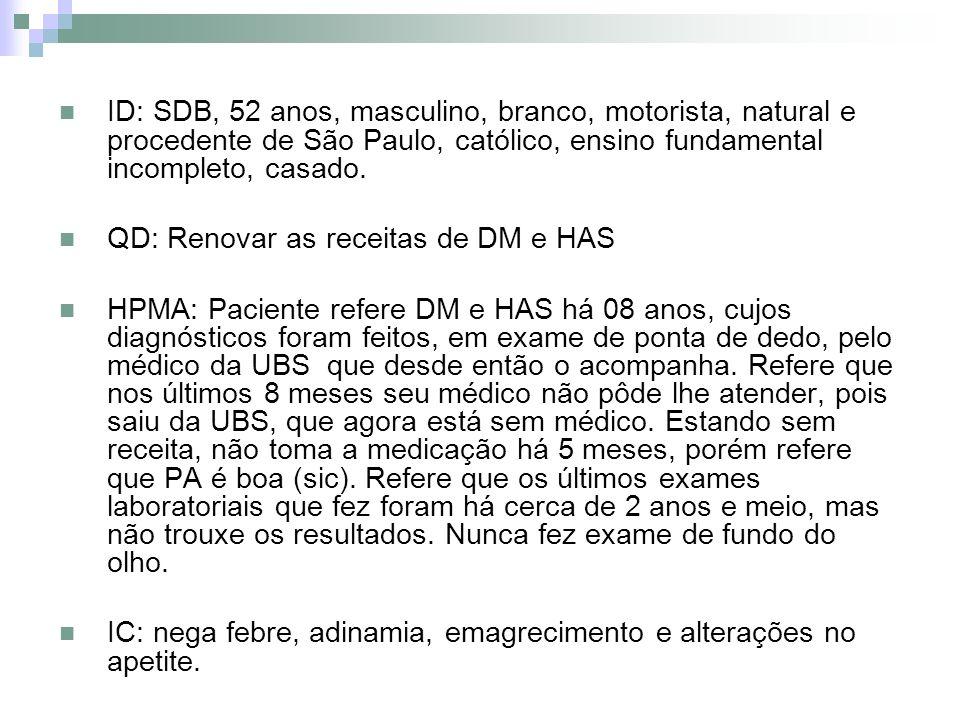 ID: SDB, 52 anos, masculino, branco, motorista, natural e procedente de São Paulo, católico, ensino fundamental incompleto, casado.