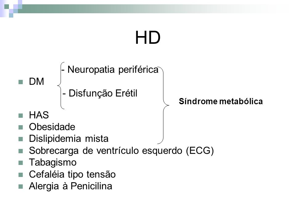 HD - Neuropatia periférica DM - Disfunção Erétil HAS Obesidade