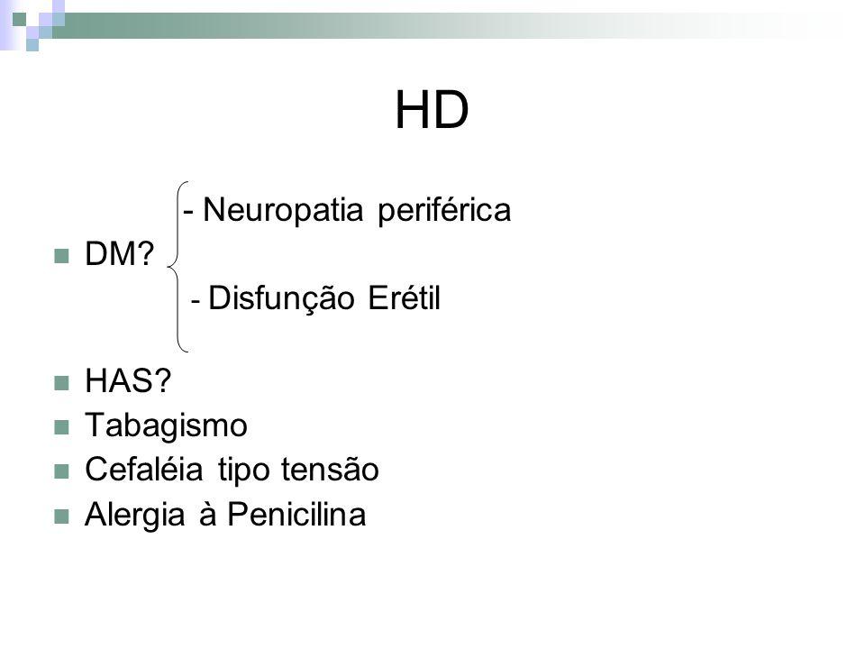 HD - Neuropatia periférica DM HAS Tabagismo Cefaléia tipo tensão