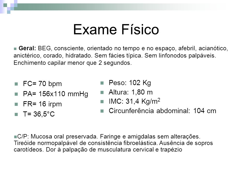 Exame Físico FC= 70 bpm PA= 156x110 mmHg FR= 16 irpm T= 36,5°C