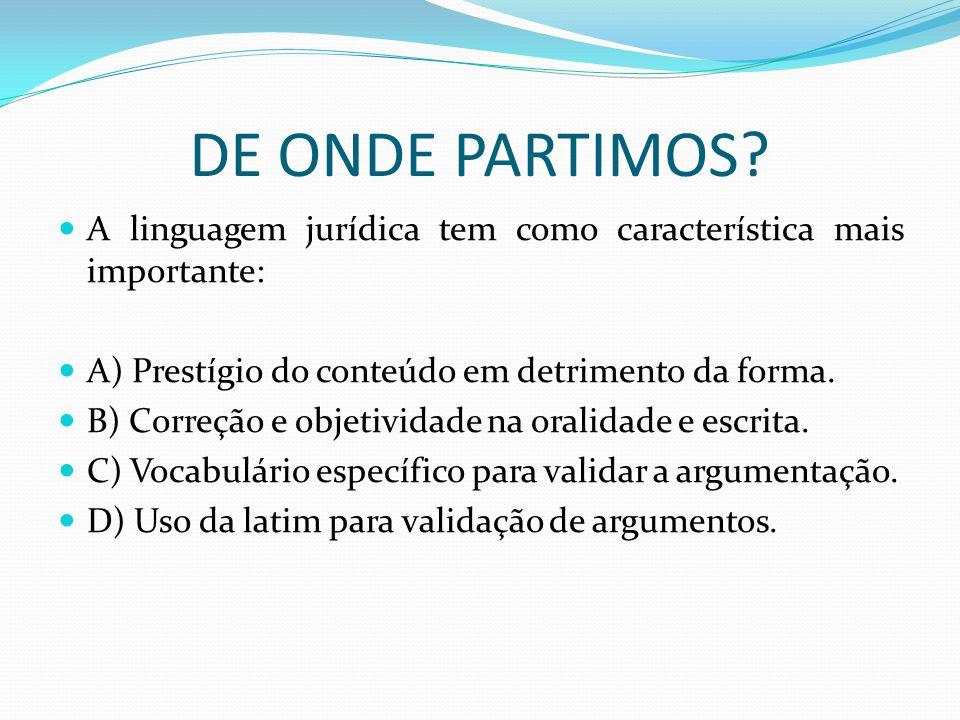 DE ONDE PARTIMOS A linguagem jurídica tem como característica mais importante: A) Prestígio do conteúdo em detrimento da forma.