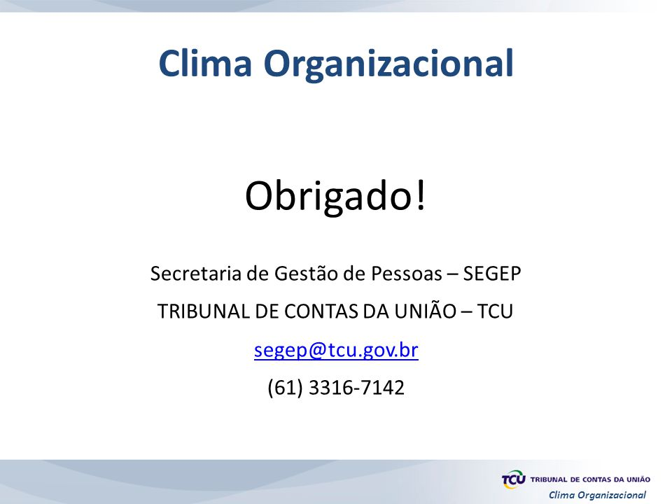 Obrigado! Clima Organizacional Secretaria de Gestão de Pessoas – SEGEP