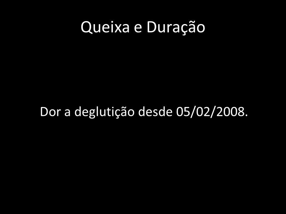 Dor a deglutição desde 05/02/2008.
