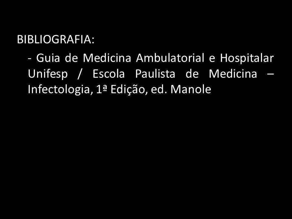BIBLIOGRAFIA: - Guia de Medicina Ambulatorial e Hospitalar Unifesp / Escola Paulista de Medicina – Infectologia, 1ª Edição, ed.