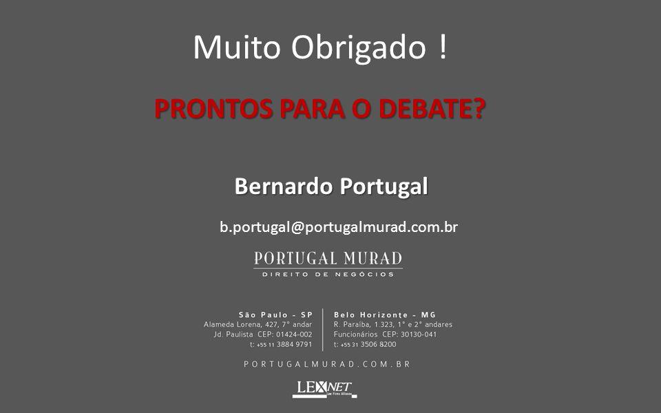 Muito Obrigado ! PRONTOS PARA O DEBATE Bernardo Portugal