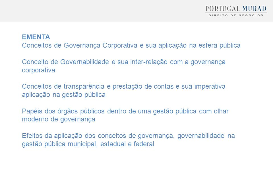 EMENTA Conceitos de Governança Corporativa e sua aplicação na esfera pública.