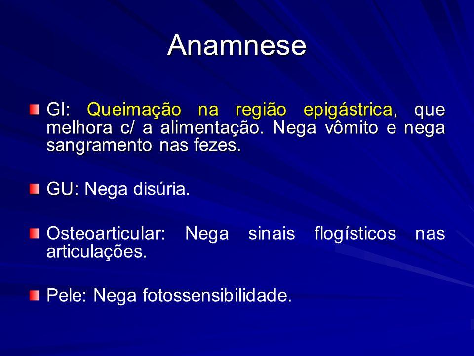 Anamnese GI: Queimação na região epigástrica, que melhora c/ a alimentação. Nega vômito e nega sangramento nas fezes.