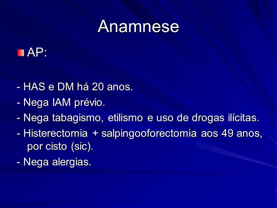 Anamnese AP: - HAS e DM há 20 anos. - Nega IAM prévio.
