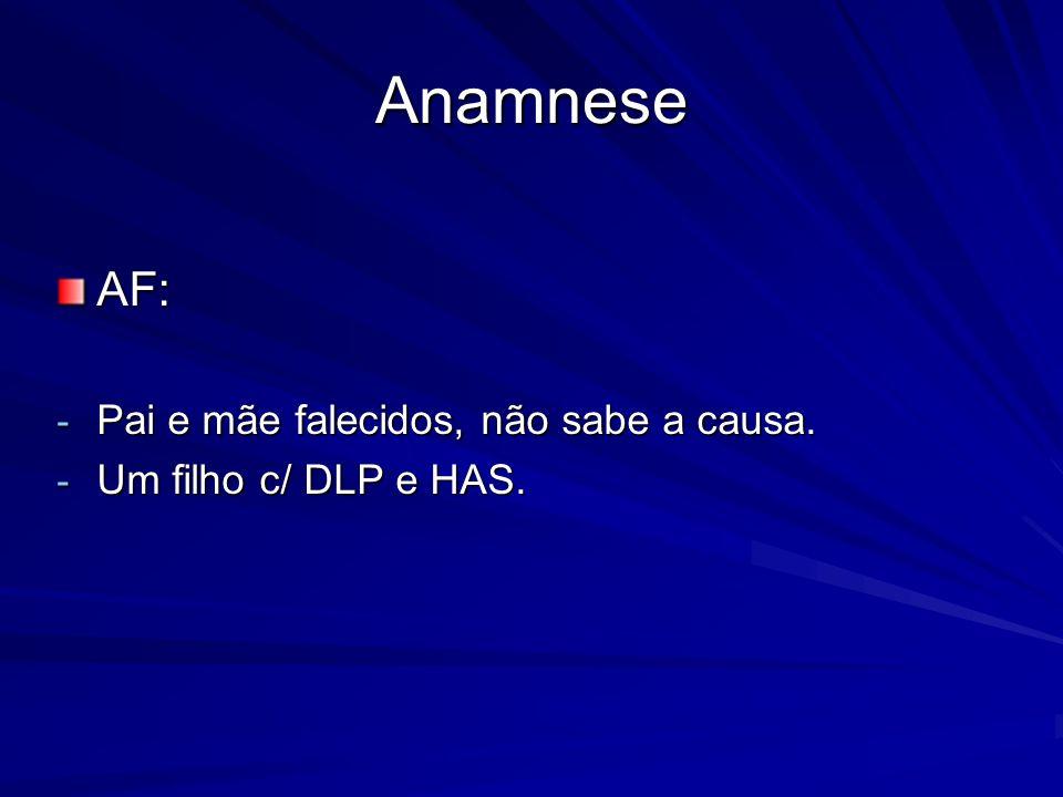 Anamnese AF: Pai e mãe falecidos, não sabe a causa.