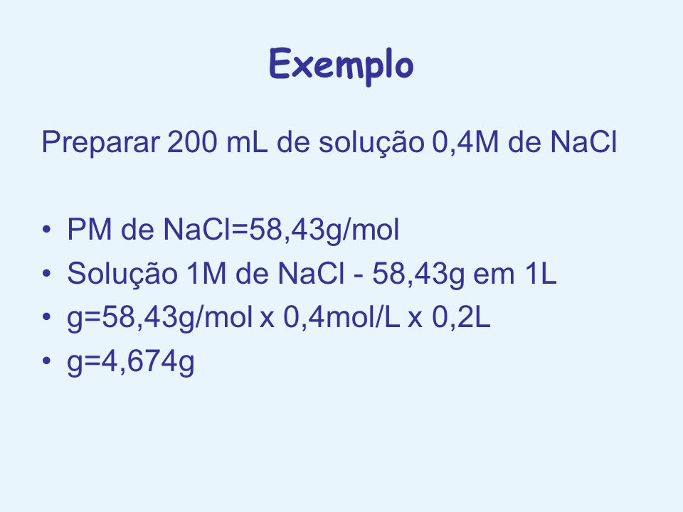 Exemplo Preparar 200 mL de solução 0,4M de NaCl PM de NaCl=58,43g/mol