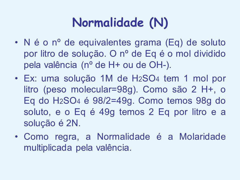 Normalidade (N) N é o nº de equivalentes grama (Eq) de soluto por litro de solução. O nº de Eq é o mol dividido pela valência (nº de H+ ou de OH-).