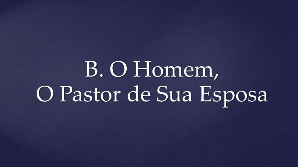 B. O Homem, O Pastor de Sua Esposa