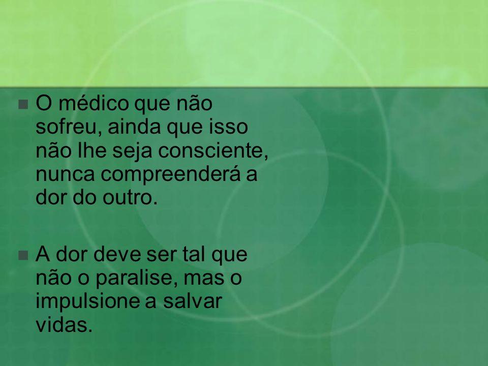 O médico que não sofreu, ainda que isso não lhe seja consciente, nunca compreenderá a dor do outro.