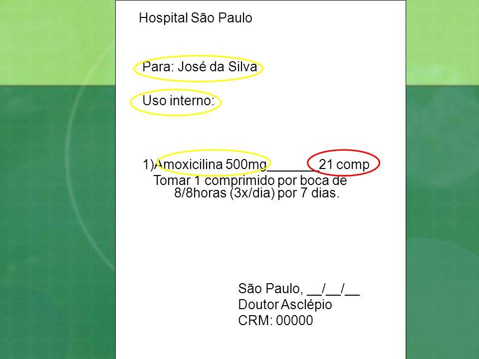 Hospital São PauloPara: José da Silva. Uso interno: 1)Amoxicilina 500mg_______21 comp. Tomar 1 comprimido por boca de 8/8horas (3x/dia) por 7 dias.