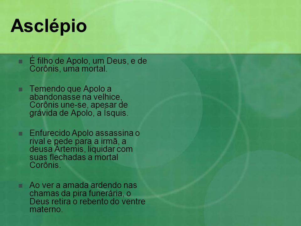 Asclépio É filho de Apolo, um Deus, e de Corônis, uma mortal.