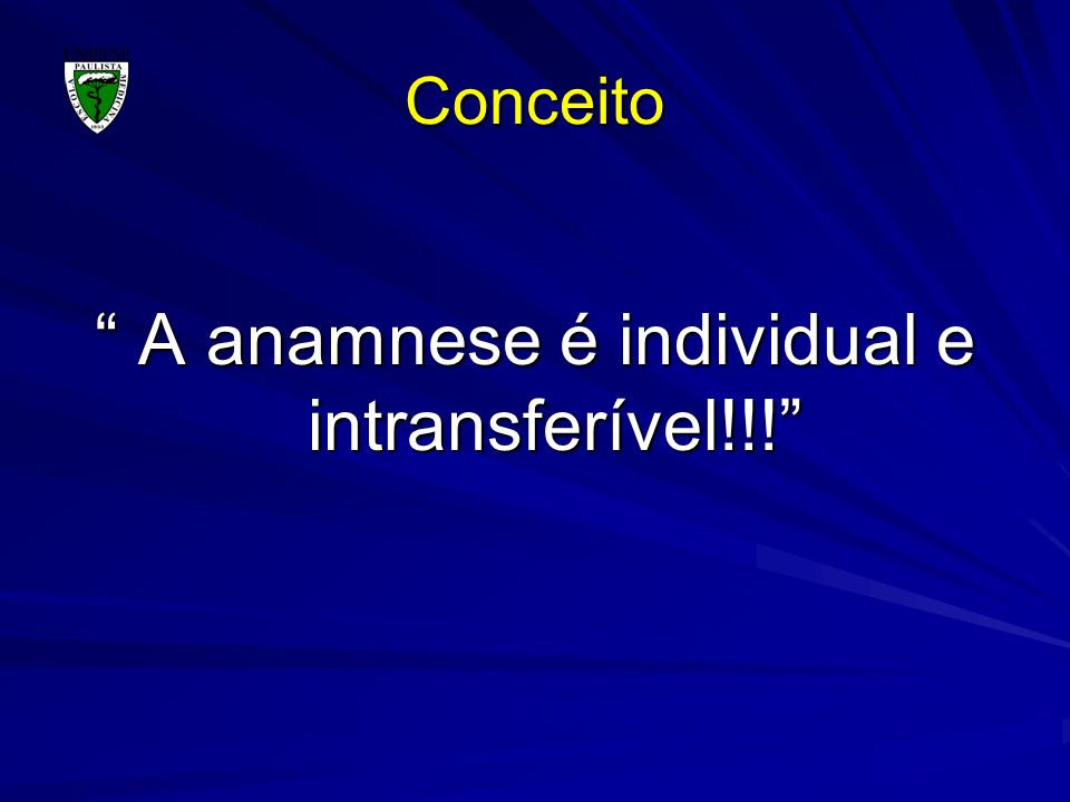 A anamnese é individual e intransferível!!!