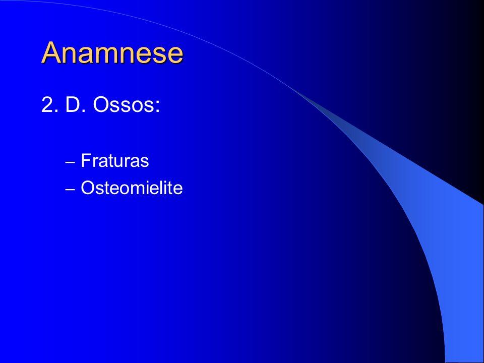 Anamnese 2. D. Ossos: Fraturas Osteomielite