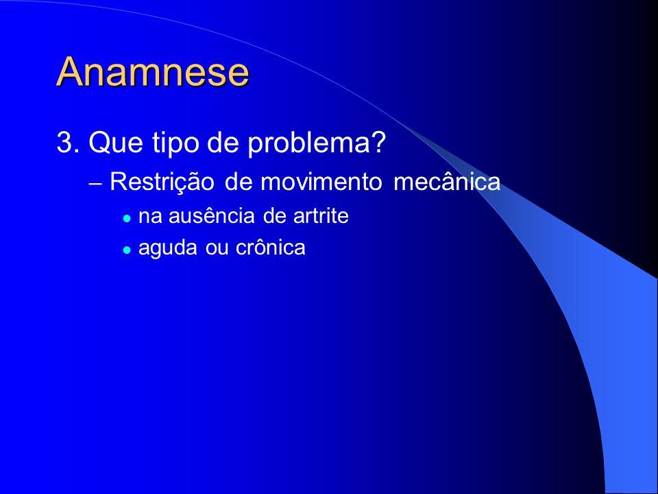 Anamnese 3. Que tipo de problema Restrição de movimento mecânica