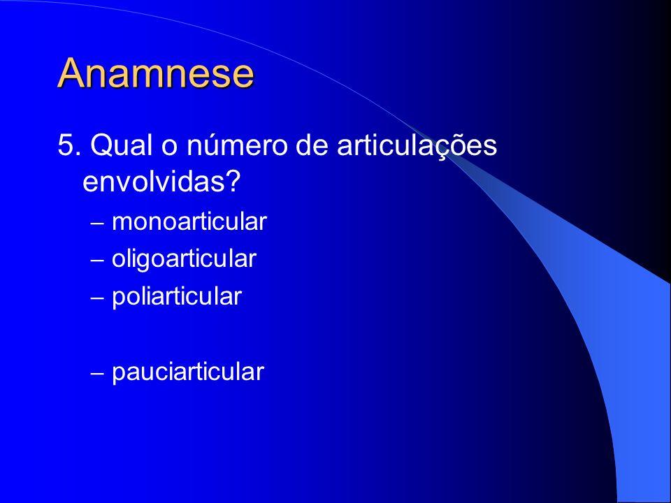 Anamnese 5. Qual o número de articulações envolvidas monoarticular