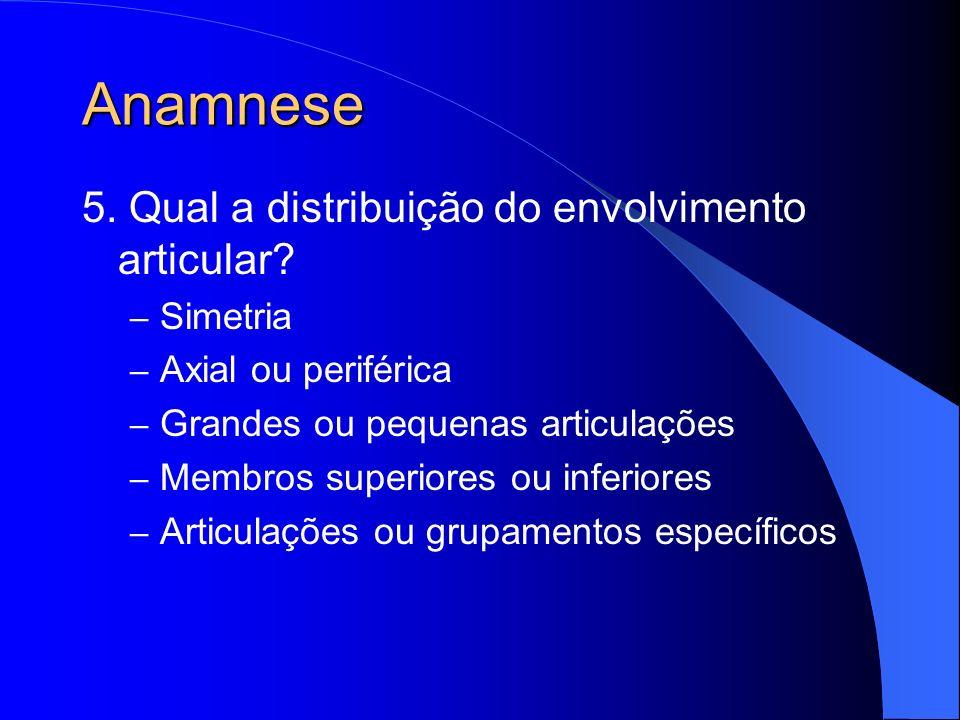 Anamnese 5. Qual a distribuição do envolvimento articular Simetria