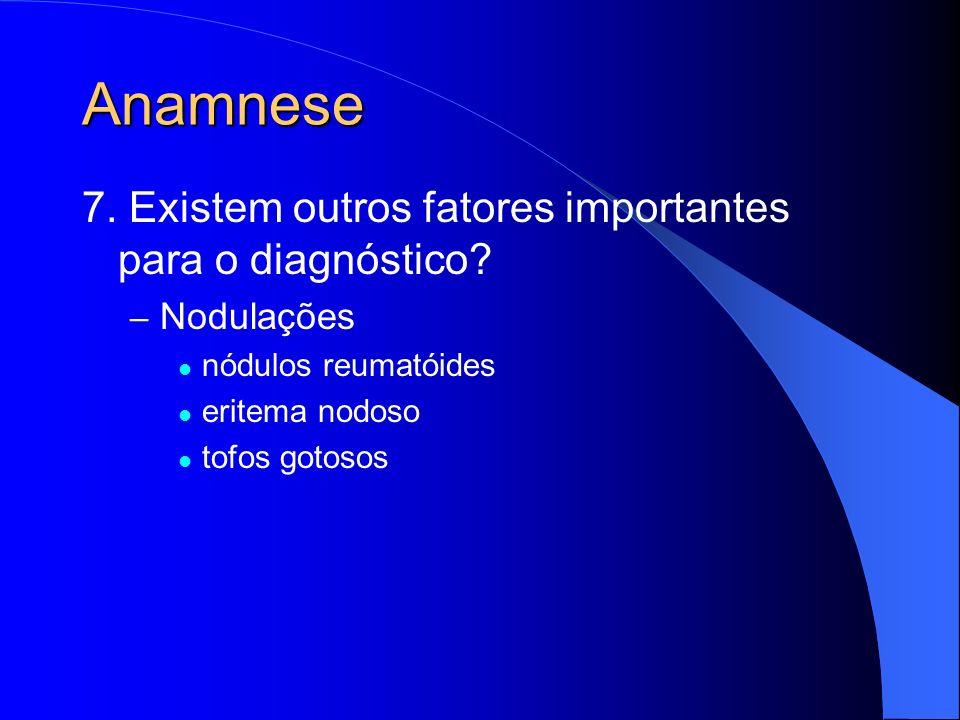 Anamnese 7. Existem outros fatores importantes para o diagnóstico
