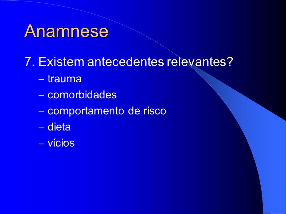 Anamnese 7. Existem antecedentes relevantes trauma comorbidades
