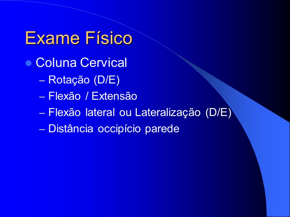 Exame Físico Coluna Cervical Rotação (D/E) Flexão / Extensão
