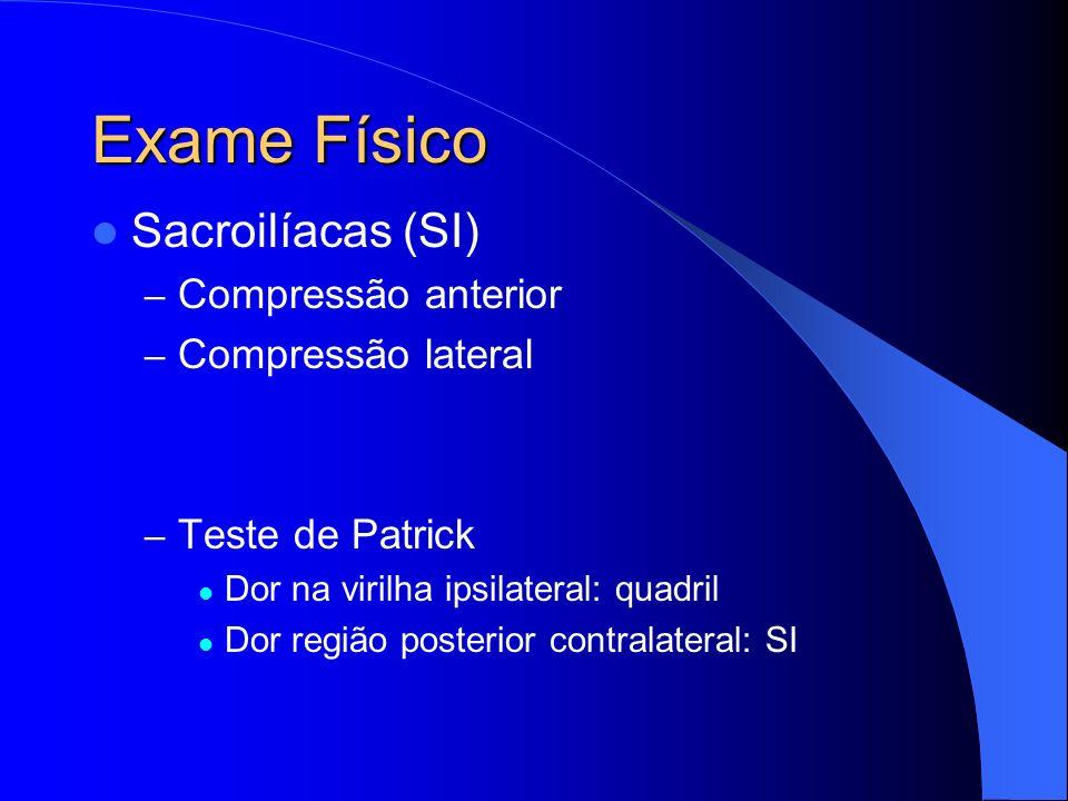 Exame Físico Sacroilíacas (SI) Compressão anterior Compressão lateral