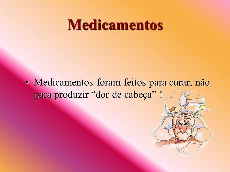 Medicamentos Medicamentos foram feitos para curar, não para produzir dor de cabeça !