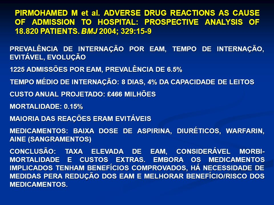 PIRMOHAMED M et al. ADVERSE DRUG REACTIONS AS CAUSE OF ADMISSION TO HOSPITAL: PROSPECTIVE ANALYSIS OF PATIENTS. BMJ 2004; 329:15-9