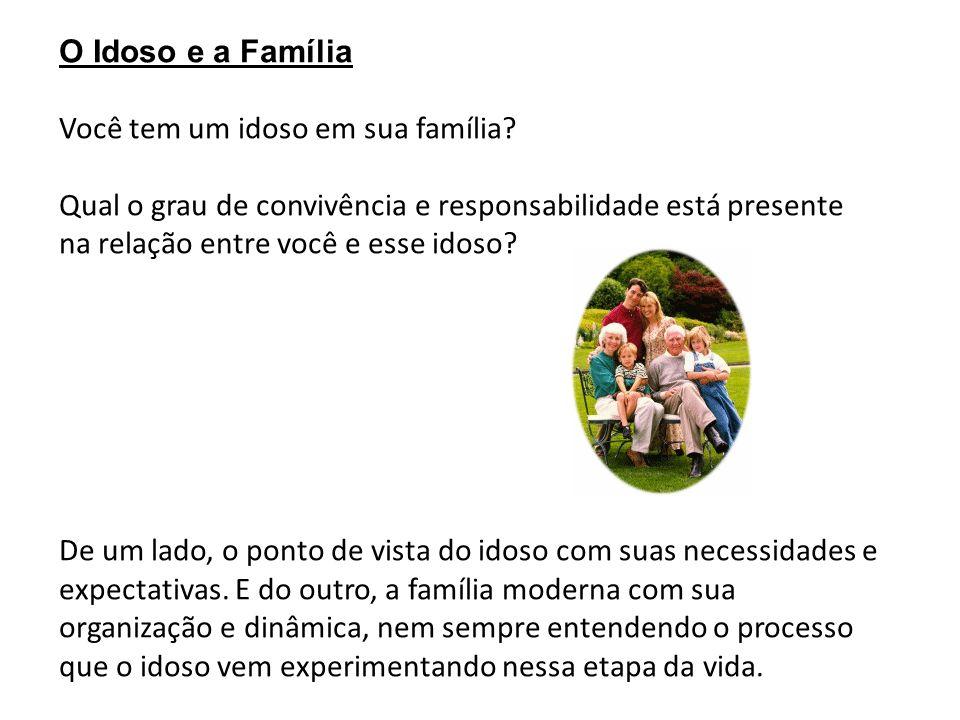 O Idoso e a Família Você tem um idoso em sua família