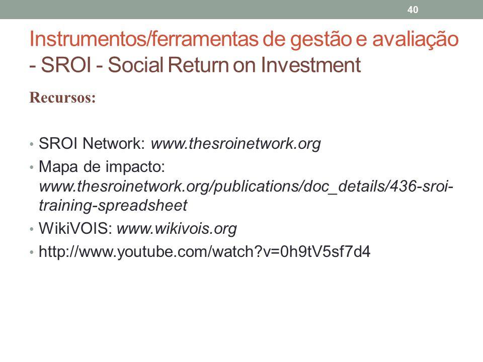 Instrumentos/ferramentas de gestão e avaliação - SROI - Social Return on Investment